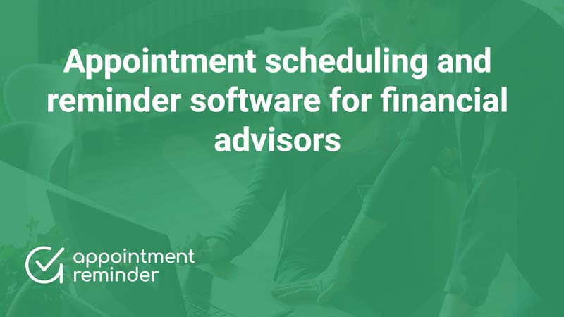 Appointment scheduling and reminder software for financial advisors, both professionals, and firms